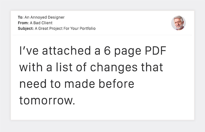 "To: An Annoyed Designer. From: A Bad Client: ""I've attached a 6 page PDF with a list of revisions that need to be made before tomorrow."""