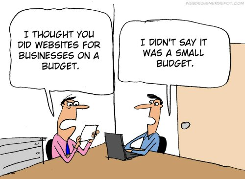 "Payment problems - ""I thought you did websites for businesses on a budget."" ""I didn't say it was a small budget."""