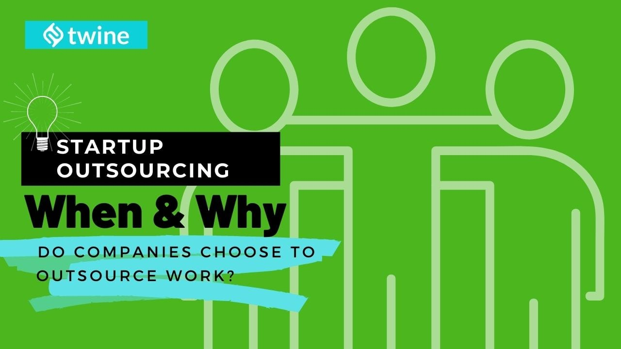 startup outsourcing with twine | when & why do companies choose to outsource their work thumbnail image
