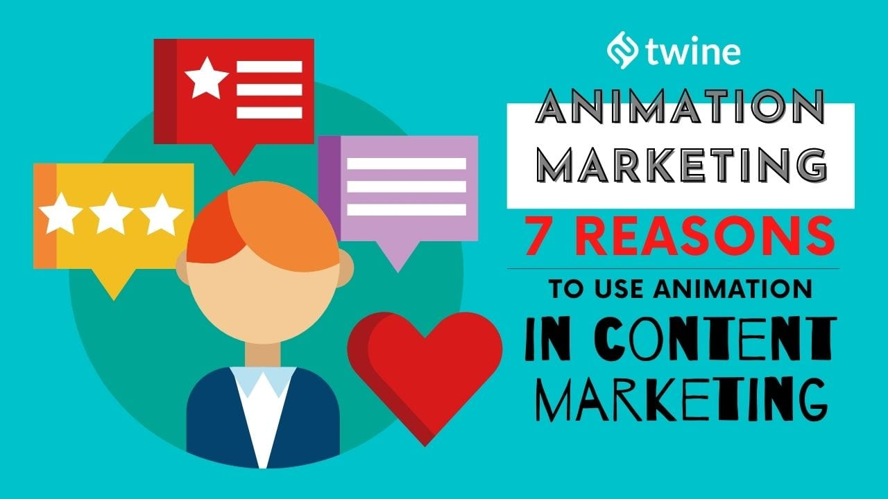 twine thumbnail animation marketing 7 reasons to use animation in content marketing