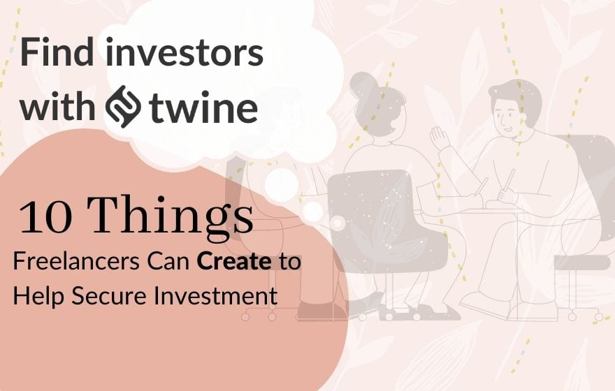 find investors with twine 10 things freelancers can create to help secure investment twine blog thumbnail