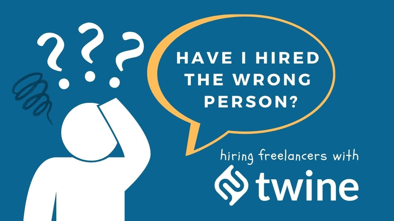 twine thumbnail have I hired the wrong person hiring freelancers with twine