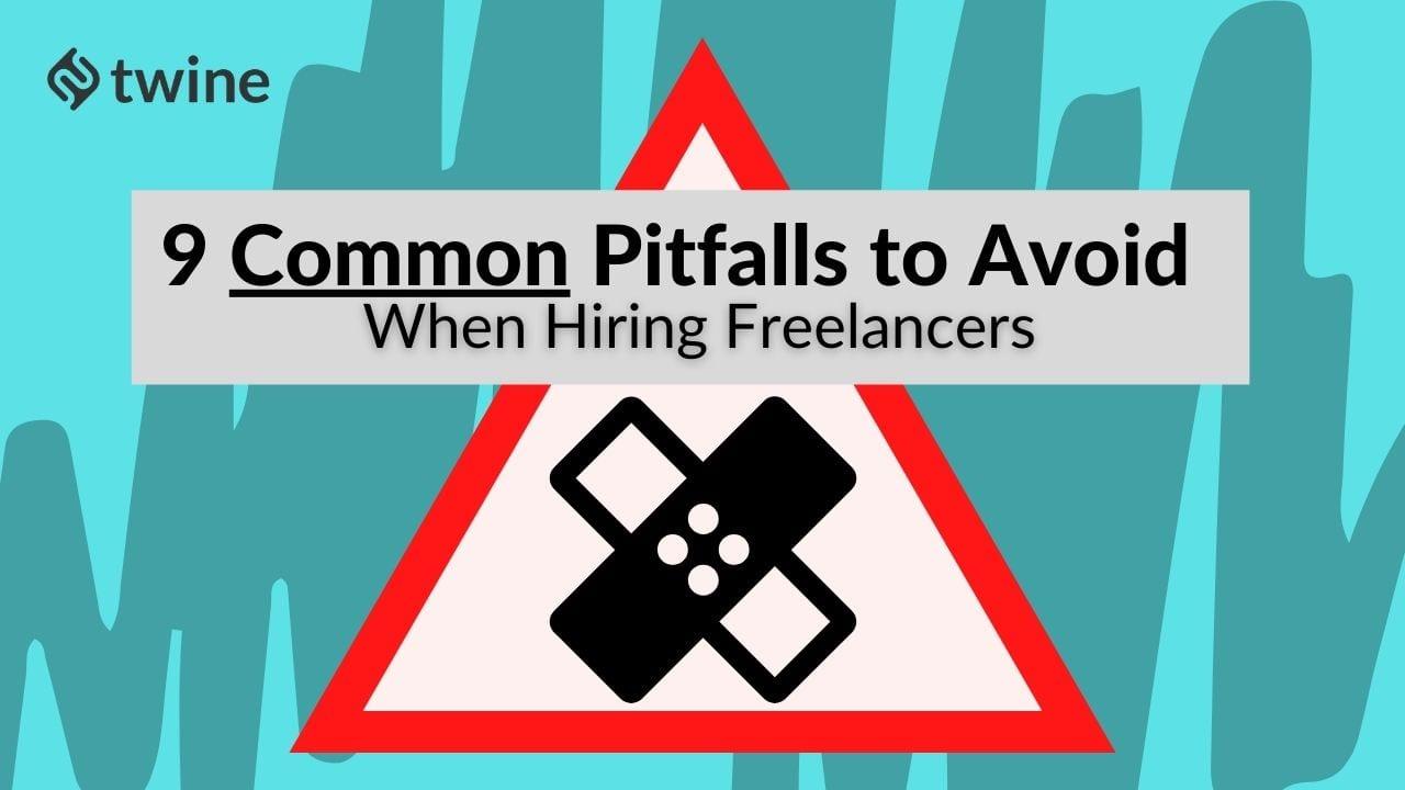 twine thumbnail 9 common pitfalls to avoid when hiring freelancers