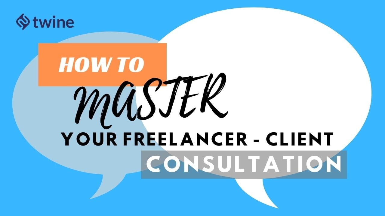 how to master your freelancer - client consultation twine thumbnail