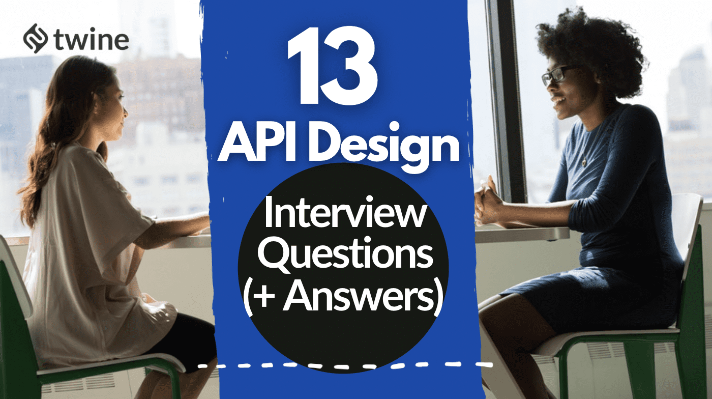 twine thumbnail 13 API design interview questions + answers