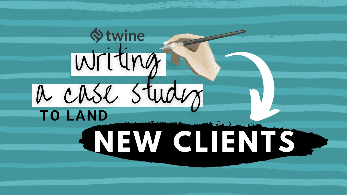 twine thumbnail writing a case study that will land you a new client